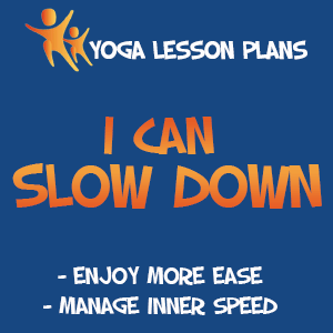 Kids Yoga Lesson Plan - I Can Slow Down